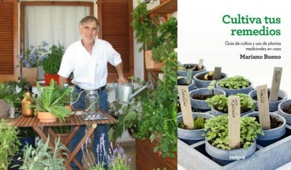 """CULTIVA TUS REMEDIOS de Mariano Bueno: """"Las plantas que crecen en nuestro entorno son las más adecuadas para cuidar nuestra salud"""""""