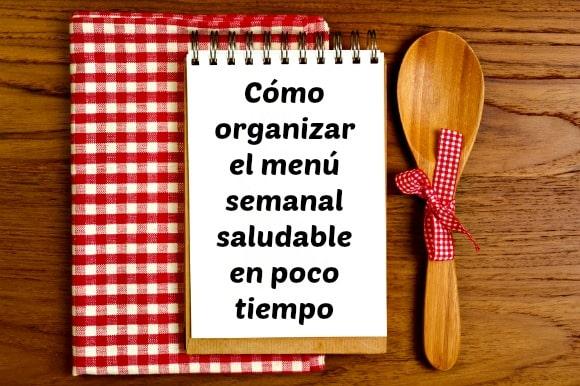 5 pasos para organizar el menú semanal saludable en poco tiempo